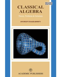 Classical Algebra (Theory, Problems & Solutions)