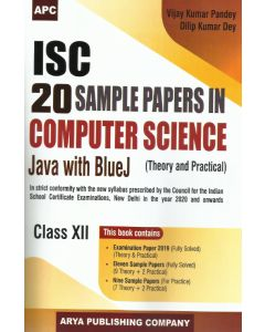 ISC 20 Sample Papers in Computer Science Java With BlueJ (Theory and Practical), Class-XII