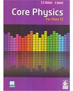 Core Physics: for Class 12