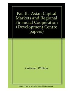 Pacific-Asian Capital Markets and Regional Financial Cooperation (Development Centre papers)