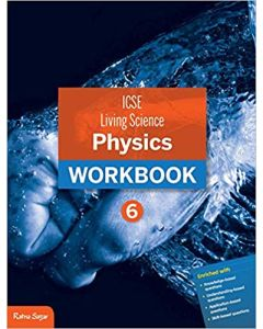 ICSE Living Science Physics Workbook 6